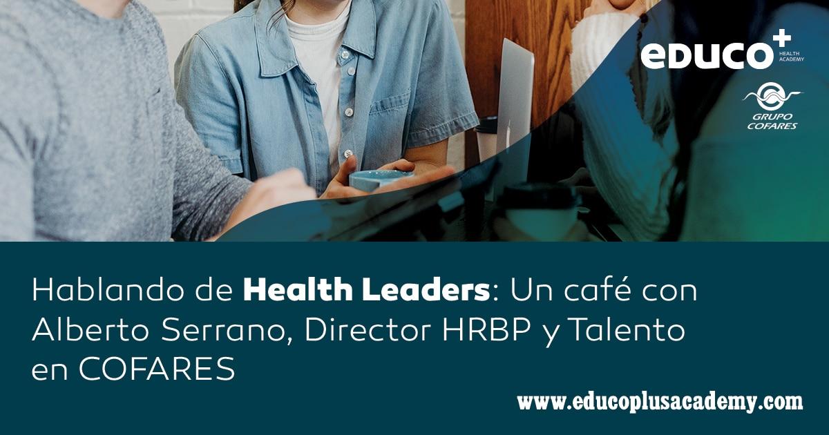 Hablando de Health Leaders: Un café con Alberto Serrano, Director HRBP y Talento en COFARES